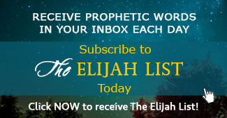 The Elijah List - Prophetic Words, News, and Prophecies